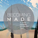 Becoming Made: The Artist and a Japanese Woodblock Print DVD